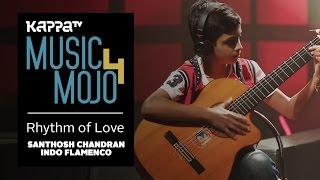 Rhythm Of Love - Santhosh Chandran Indo Flamenco - Music Mojo Season 4 - KappaTV