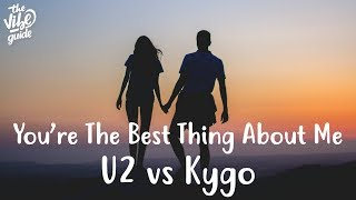 U2 vs Kygo - You're The Best Thing About Me
