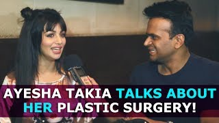 "Ayesha Takia says ""My plastic surgery was blown out of proportion!"""