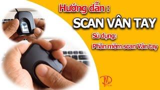 Online Education Cách Scan Dấu Vân Tay-Sử Dụng Phần Mền Sinh trắc Vân Tay.