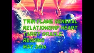 TWIN FLAME MAY 2016 TAROT READING HEART ORACLE GENERAL RELATIONSHIP!