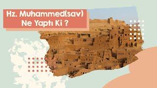 Hz. Muhammed(sav) Ne Yaptı Ki ? | What Did Muhammad (p.b.u.h.) Do?