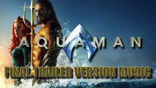 AQUAMAN Final Trailer Music Version  | Proper Movie Trailer 2 Soundtrack Theme Song