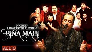 BINA MAHI - FULL SONG - DJ CHINO FT. RAHAT FATEH ALI KHAN