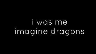 Imagine Dragons I Was Me Lyrics