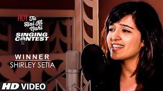 'Shirley Setia' - Tu Hai Ki Nahi Singing Contest Winner | T-Series