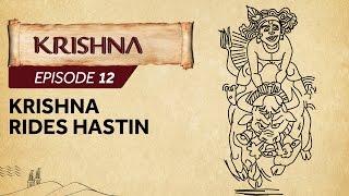 Krishna Episode 12 - Krishna rides Hastin