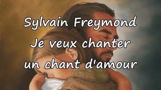 Sylvain Freymond - Je veux chanter un chant d'amour [avec paroles]