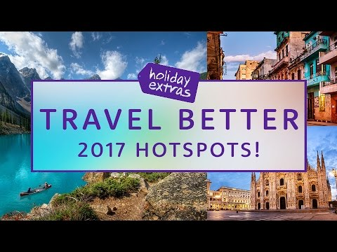 Holiday Hotspots of 2017 ✈️ Travel Better with Holiday Extras