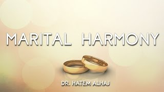 Marital Harmony :: Part I :: A Lecture Series by Dr. Hatem AlHaj