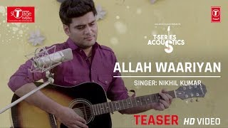 Allah Waariyan Song Teaser: Nikhil Kumar (Cover Song) | T-Series Acoustics