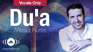 Mesut Kurtis - Du'a | مسعود كرتس - دعاء | (Vocals Only - بدون موسيقى) | Official Lyric Video