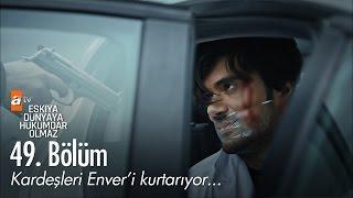 Kardeşleri Enver'i kurtarıyor...  - Eşkıya Dünyaya Hükümdar Olmaz 49. Bölüm - atv