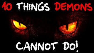 10 THINGS DEMONS Cannot Do!! - They don't want you to know!