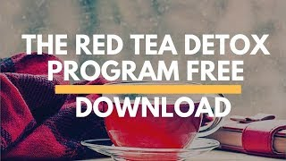 the red tea detox program free download - before it closed forever!