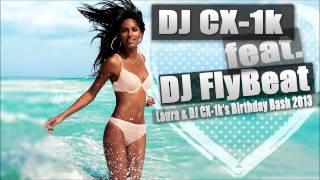 DJ CX-1k ft. DJ FlyBeat - Hands Up Mix 2013 [Laura & DJ CX-1k's Birthday Bash]