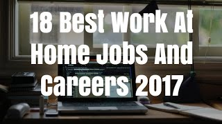 18 Best Work At Home Jobs And Careers 2017