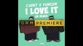 Cadet x Yungen - I Love It (Kanye West & Lil Pump UK Remix) [Audio]   GRM Daily