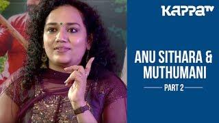 Anu Sithara & Muthumani about Ramante Edanthottam(Part 2) - I Personally - Kappa TV