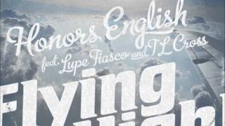 HONORS ENGLISH - FLYING HIGH featuring Lupe Fiasco and TL Cross. Produced by Needlz.