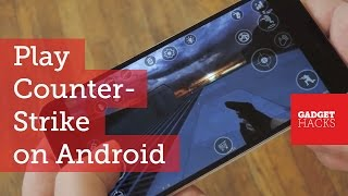 Play Counter-Strike on Any Android Device [How-To]