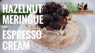 Hazelnut Meringue with Espresso Cream | Everyday Gourmet S7 E85