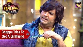 Chappu Tries To Get A Girlfriend - The Kapil Sharma Show
