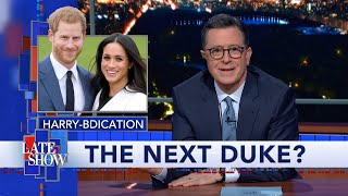 Harry & Meghan Are Out. Could Stephen Colbert Be The Next Duke Of Sussex?