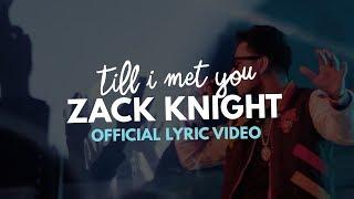 Zack Knight - Till I Met You (Official Lyric Video)