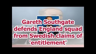 Gareth Southgate defends England squad from Swedish claims of