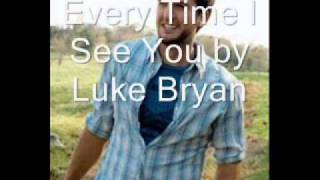 Every Time I See You by Luke Bryan