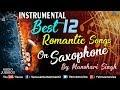 Best 12 Romantic Instrumental Songs On Saxophone   By Manohari Singh   Jukebox  90's Bollywood Songs