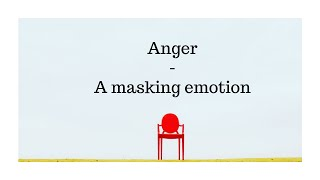 Emotion Series - Anger - the masking emotion