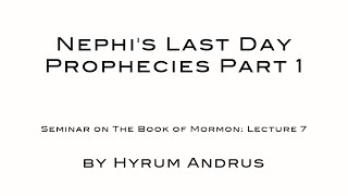 Nephi's Last Day Prophecies Part 1   The Book of Mormon Lecture 07 by Hyrum Andrus
