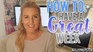 10 TIPS TO HAVE A GREAT WEEK || Kellyprepster