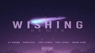 DJ Drama Ft. Tory Lanez, Fabolous, Trey Songz, Jhene Aiko & Chris Brown - Wishing Remix (2016 New)