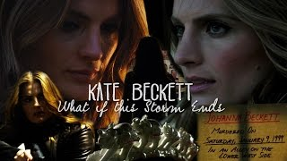 Kate Beckett || What if this Storm Ends?