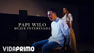 Papi Wilo - Mujer Interesada [Official Video]