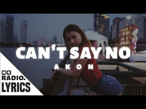 Akon Can t Say No Lyrics