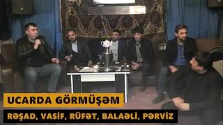 UCARDA GÖRMÜŞƏM (Resad Dagli, Rufet Nasosnu, Balaeli, Perviz Bulbule, Vasif Azimov) Meyxana 2017