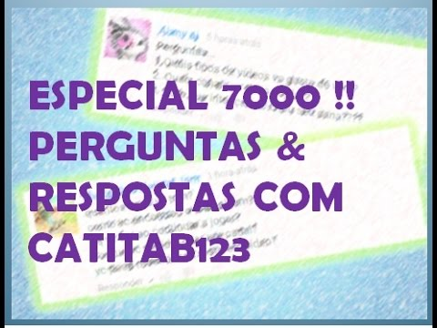 ESPECIAL 7000 INSCRITOS PERGUNTAS E RESPOSTAS COM CATITAB123 FACE REVEAL