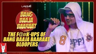 The F@#K-UPS of Bang Baaja Baaraat - Bloopers
