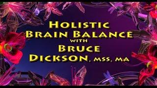 Health Intuitive Bruce Dickson Holistic Brain Balance Intro