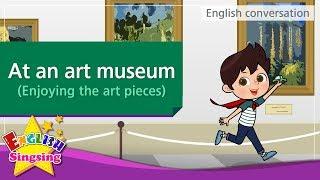 15. At an art museum – Enjoying the art pieces (English Dialogue) - Role-play conversation