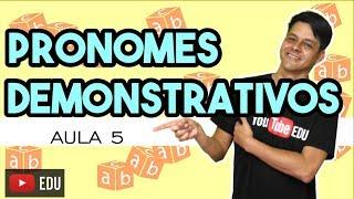 Pronome - Aula 5: Pronomes demonstrativos