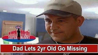 Dad Lets 2yr Old Go Missing | Supernanny