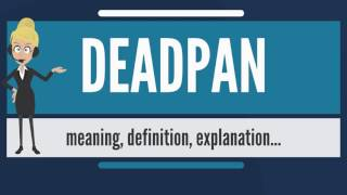 What is DEADPAN? What does DEADPAN mean? DEADPAN meaning, definition & explanation