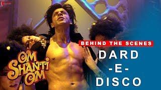 Om Shanti Om   Behind The Scenes   Dard-E-Disco   Deepika Padukone, Shah Rukh Khan