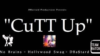 CuTT Up - No Brains , Hollywood Swag & D Bastard