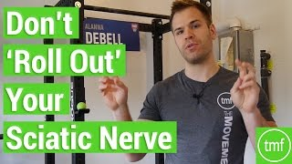 Don't 'Roll Out' Your Sciatic Nerve | Week 64 | Movement Fix Monday | Dr. Ryan DeBell